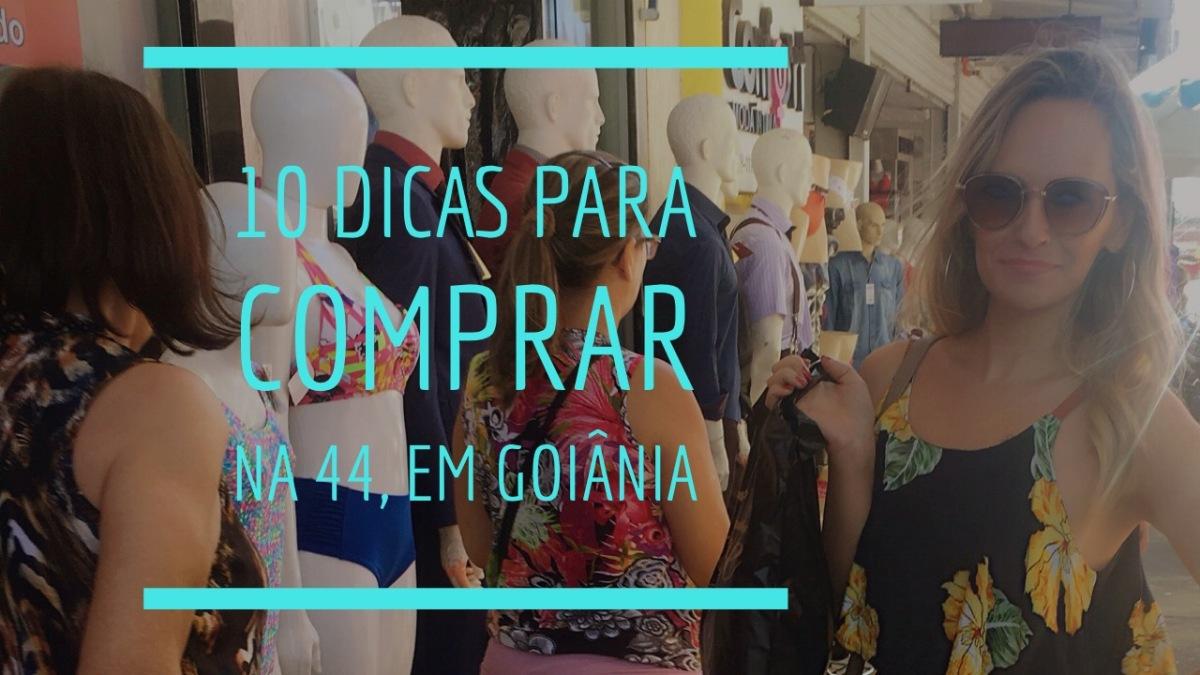 10 dicas para comprar na 44, em Goiânia